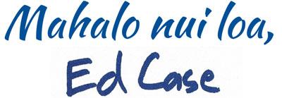 Mahalo nui loa, Ed Case